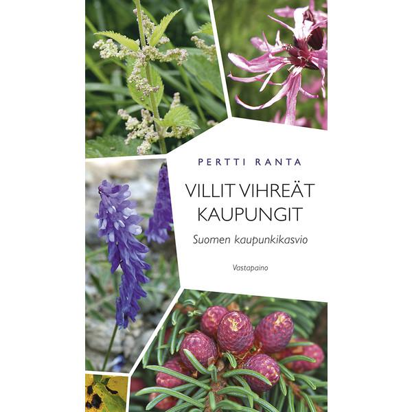 Kirja VILLIT VIHREÄT KAUPUNGIT: SUOMEN KAUPUNKIKASVIO